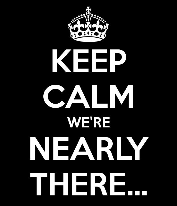 keep-calm-we-re-nearly-there